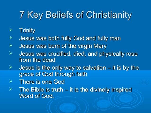 7 Key Beliefs of Christianity7 Key Beliefs of Christianity  TrinityTrinity  Jesus was both fully God and fully manJesus ...