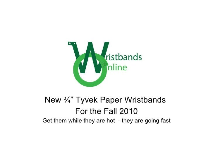 "New ¾"" Tyvek Paper Wristbands  For the Fall 2010 Get them while they are hot  - they are going fast"