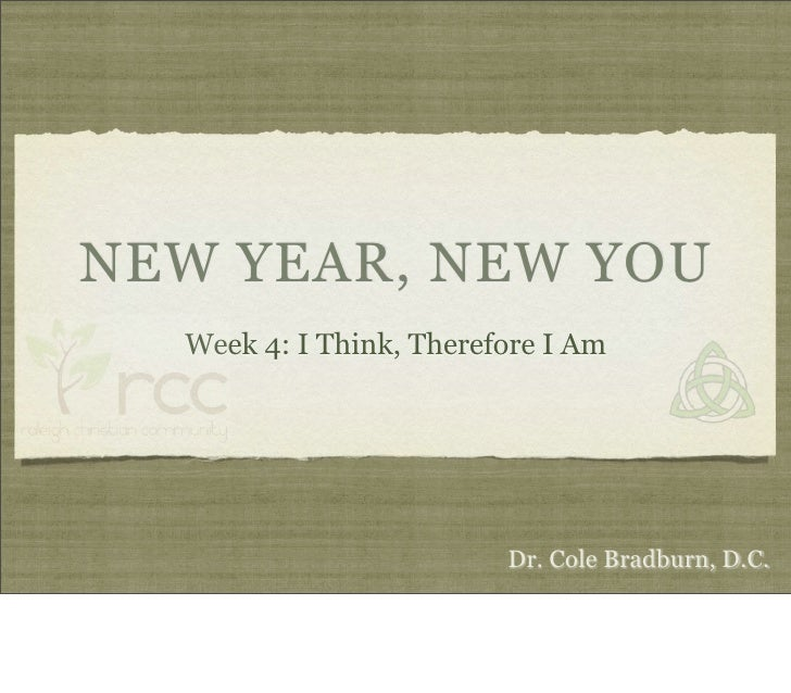 NEW YEAR, NEW YOU   Week 4: I Think, Therefore I Am                              Dr. Cole Bradburn, D.C.