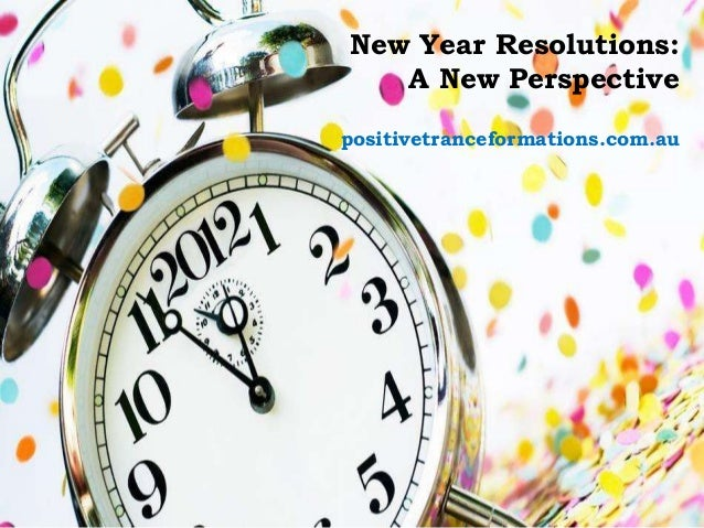 New Year Resolutions:   A New Perspectivepositivetranceformations.com.au