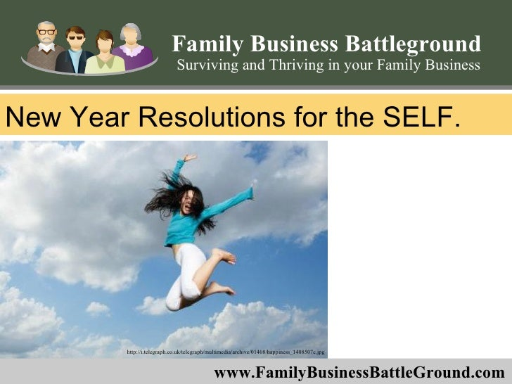 New Year Resolutions for the SELF.  Family Business Battleground Surviving and Thriving in your Family Business www.Family...