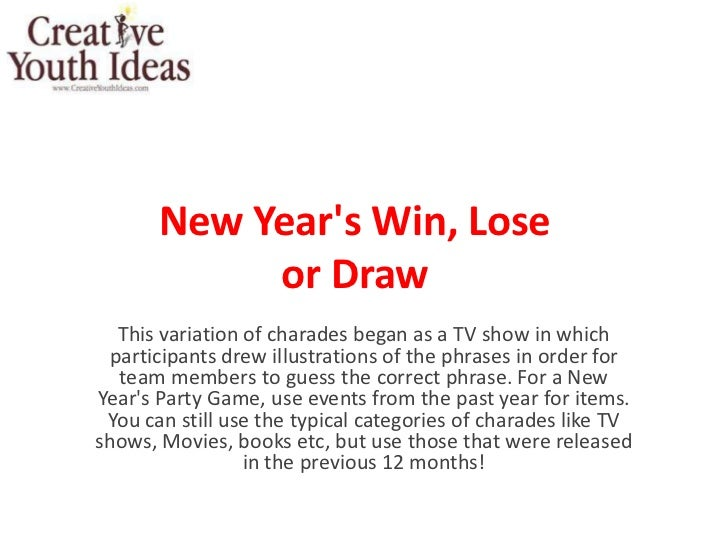 New Years Win, Lose            or Draw  This variation of charades began as a TV show in which participants drew illustrat...
