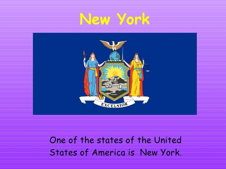 New York One of the states of the United States of America is  New York.