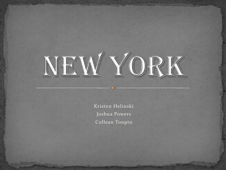 Kristen Helinski<br />Joshua Powers<br />Collean Toupin<br />New York<br />