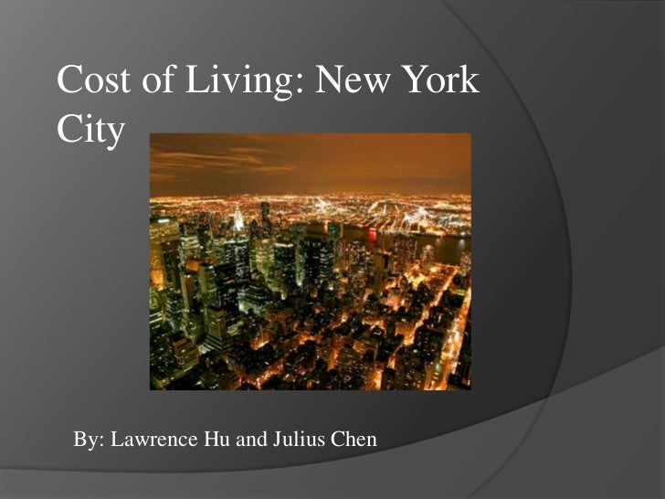 Cost of Living: New York City<br />By: Lawrence Hu and Julius Chen<br />