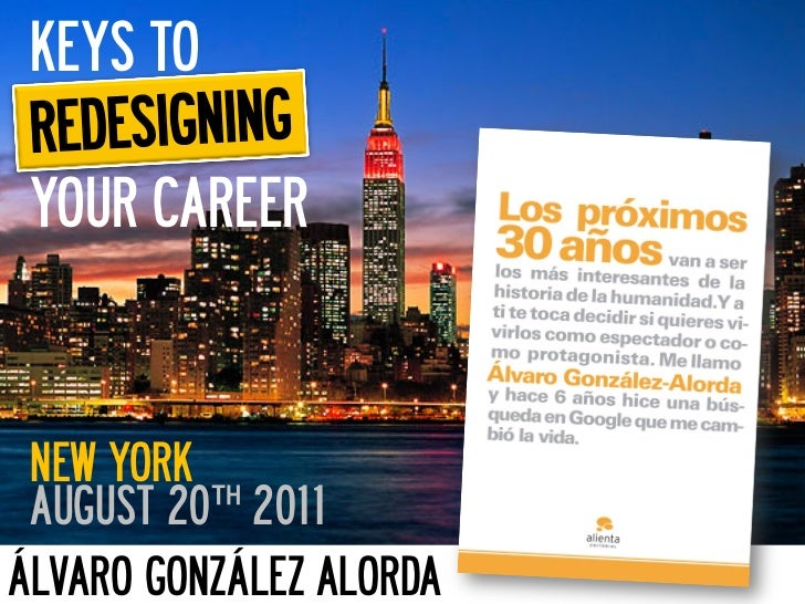 KEYS TO REDESIGNING YOUR CAREER NEW YORK AUGUST 20th 2011ÁLVARO GONZÁLEZ ALORDA