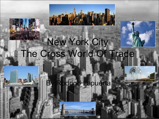 New York City The Cross World Of Trade By:Rodrigo Lapuerta.