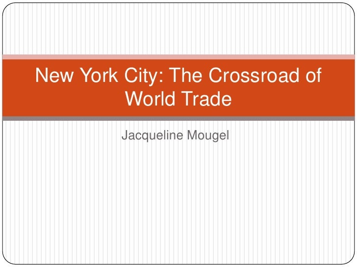Jacqueline Mougel<br />New York City: The Crossroad of World Trade<br />