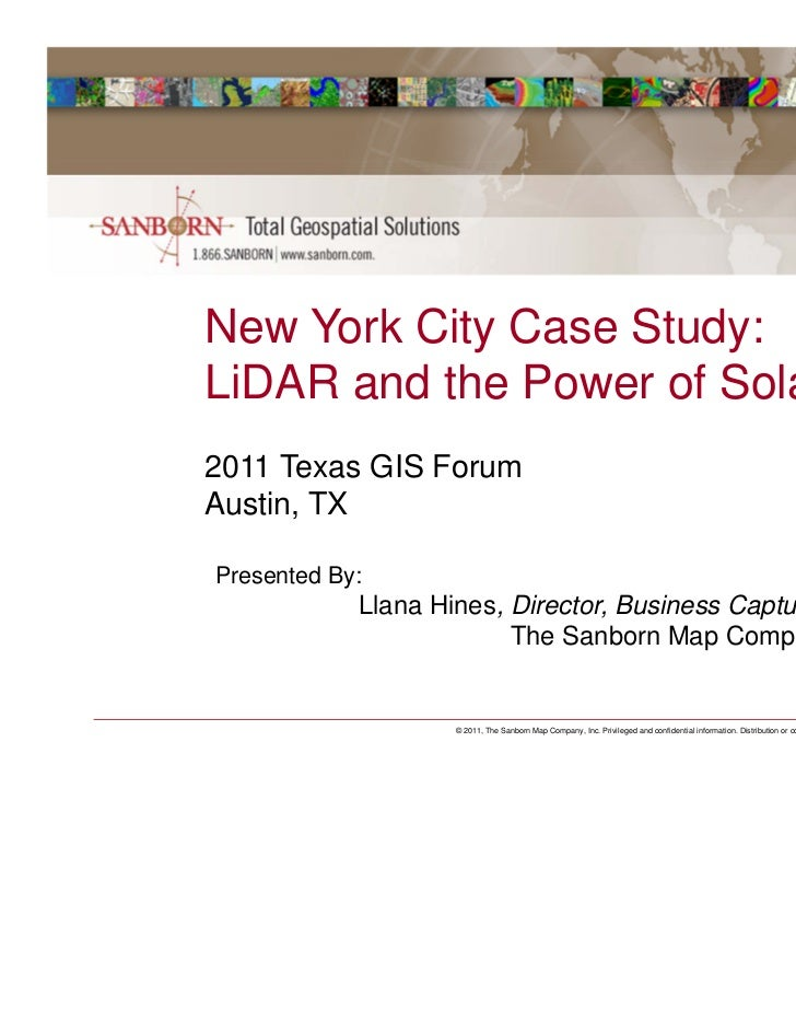 New York City Case Study:LiDAR and the Power of Solar2011 Texas GIS ForumAustin, TXPresented By:            Llana Hines, D...