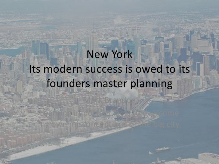 New YorkIts modern success is owed to its    founders master planning            Mark Brandon Learning important facts to ...