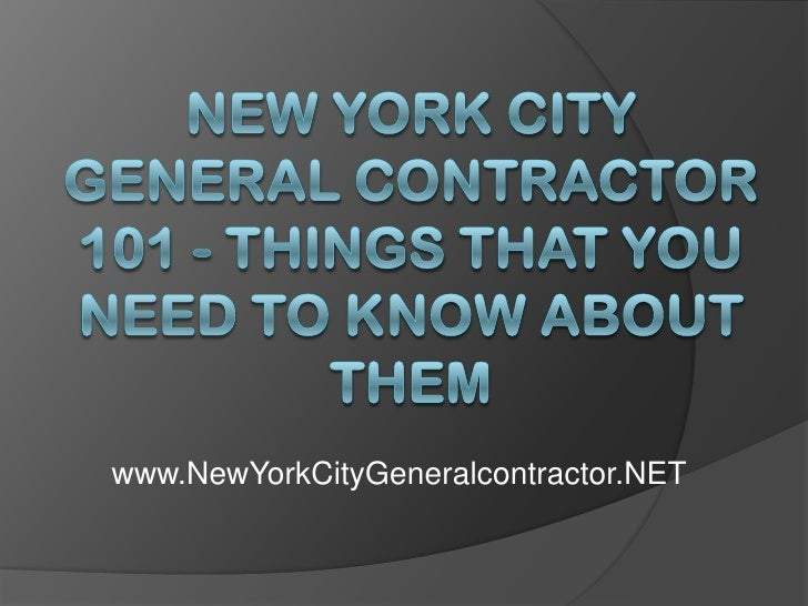 New York City General Contractor 101 - Things That You Need to Know About Them<br />www.NewYorkCityGeneralcontractor.NET<b...