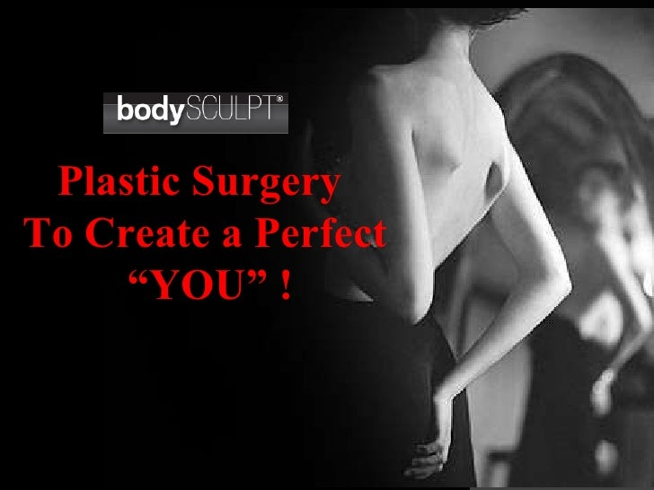 """bodySCULPT Plastic Surgery  To Create a Perfect """" YOU"""" !"""