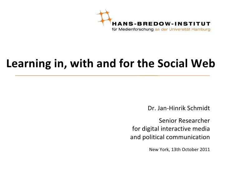 Learning in, with and for the Social Web<br />Dr. Jan-Hinrik Schmidt<br />Senior Researcherfor digital interactive mediaan...