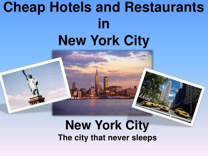Cheap Hotels and Restaurants inNew York City<br />New York CityThe city that never sleeps<br />