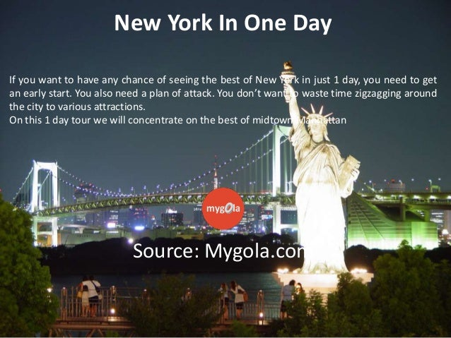 New York In One Day If you want to have any chance of seeing the best of New York in just 1 day, you need to get an early ...