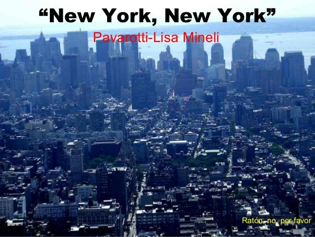 """New York, New York""Pavarotti-Lisa MineliRatón, no, por favor"