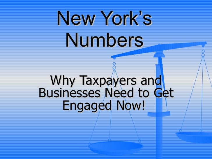 New York's Numbers Why Taxpayers and Businesses Need to Get Engaged Now!