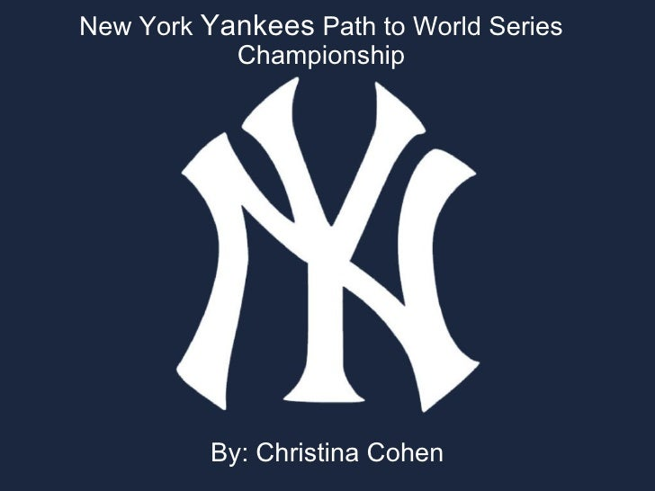 New York  Yankees  Path to World Series Championship By: Christina Cohen