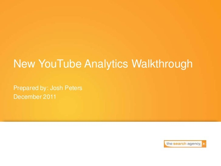 New YouTube Analytics WalkthroughPrepared by: Josh PetersDecember 2011