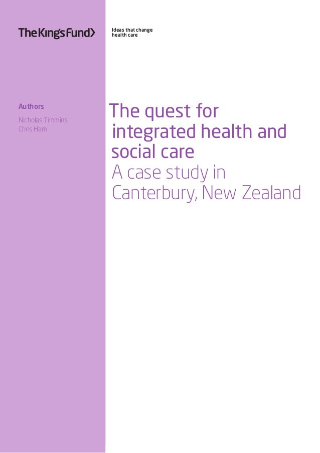 Ideas that change health care The quest for integrated health and social care A case study in Canterbury, New Zealand Auth...