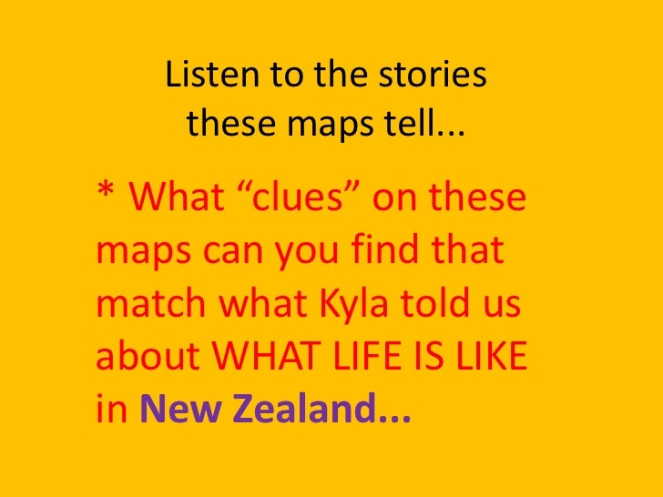 "Listen to the stories    these maps tell...* What ""clues"" on thesemaps can you find thatmatch what Kyla told usabout WHAT ..."