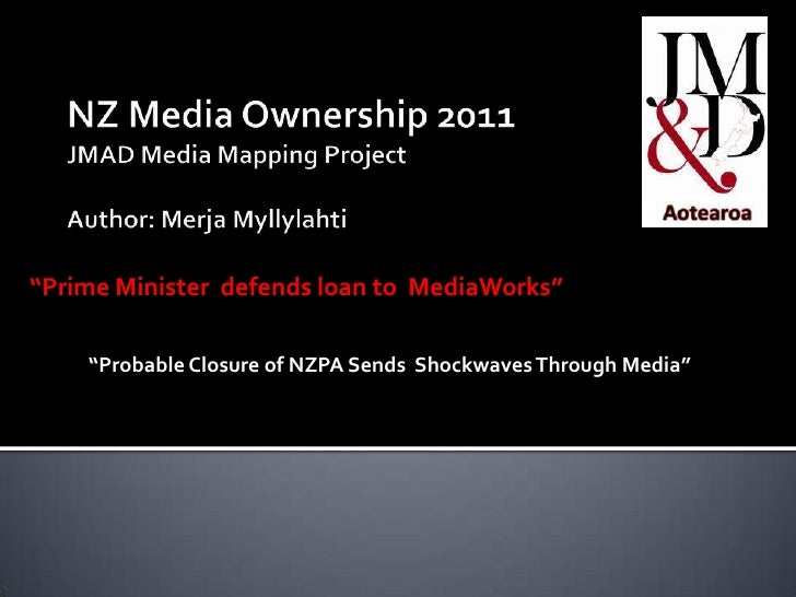 """NZ Media Ownership 2011JMAD Media Mapping Project Author: Merja Myllylahti<br />""""Prime Minister  defends loan to  MediaWor..."""