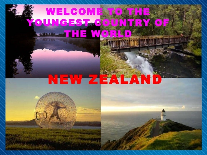 WELCOME TO THE YOUNGEST COUNTRY OF THE WORLD NEW ZEALAND Submitted By: Wilson Tom wilsontom.blogspot.com