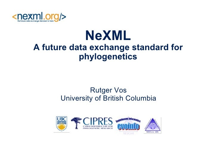 NeXML A future data exchange standard for phylogenetics Rutger Vos University of British Columbia