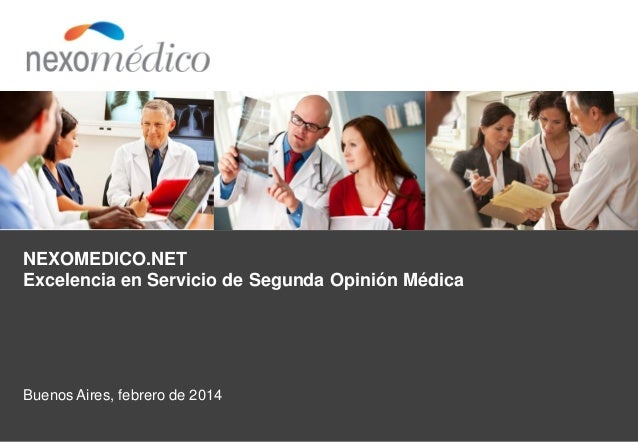 NEXOMEDICO.NET Excelencia en Servicio de Segunda Opinión Médica  Buenos Aires, febrero de 2014