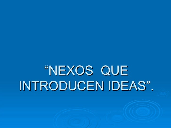 """ NEXOS  QUE INTRODUCEN IDEAS""."
