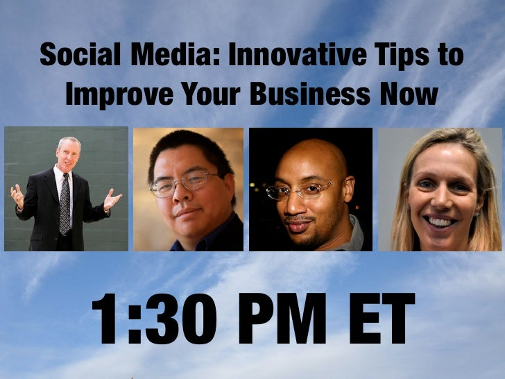 Social Media: Innovative Tips to  Improve Your Business Now        1:30 PM ET