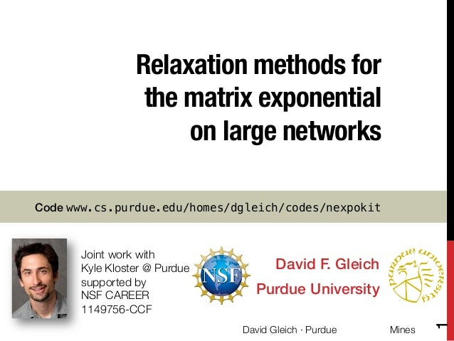 Relaxation methods for ! the matrix exponential ! on large networks    Code www.cs.purdue.edu/homes/dgleich/codes/nexpokit...