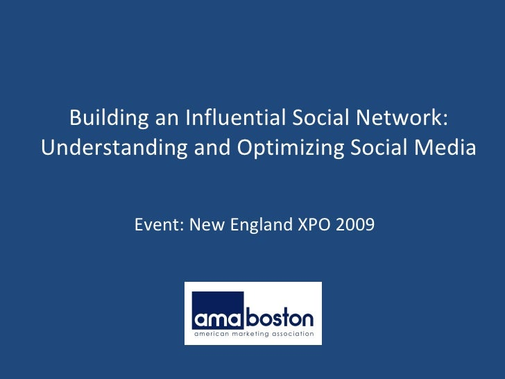 Event: New England XPO 2009 Building an Influential Social Network: Understanding and Optimizing Social Media