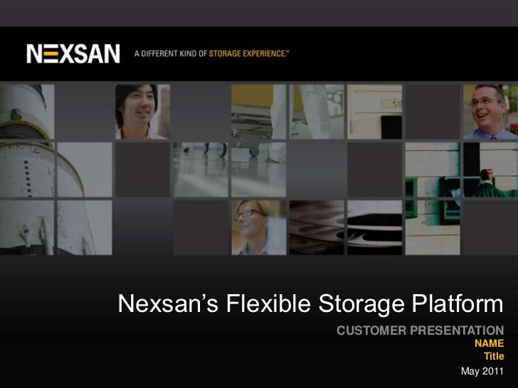 Nexsan's Flexible Storage Platform<br />CUSTOMER PRESENTATION<br />NAME<br />Title<br />May 2011<br />
