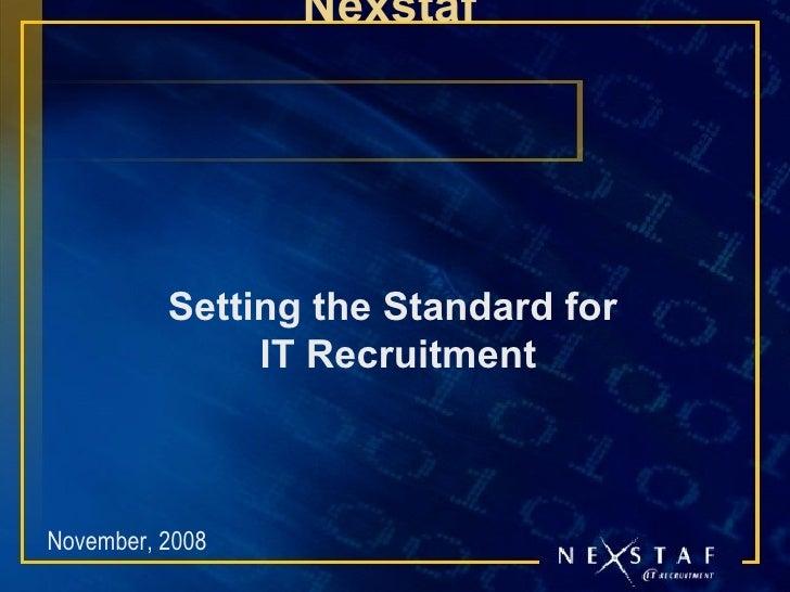 Nexstaf  Setting the Standard for  IT Recruitment November, 2008