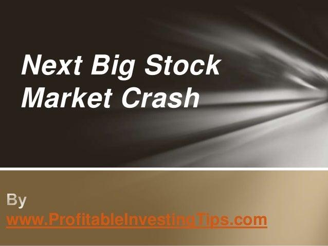 Next Big Stock Market Crash  www.ProfitableInvestingTips.com