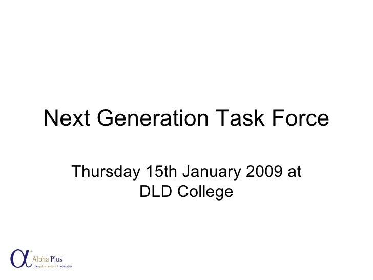 Next Generation Task Force Thursday 15th January 2009 at DLD College