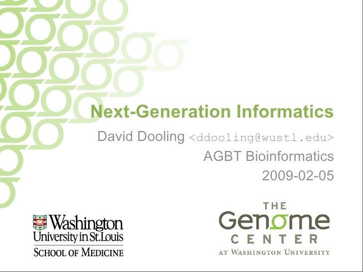 Next-Generation Informatics David Dooling <ddooling@wustl.edu>                 AGBT Bioinformatics                        ...