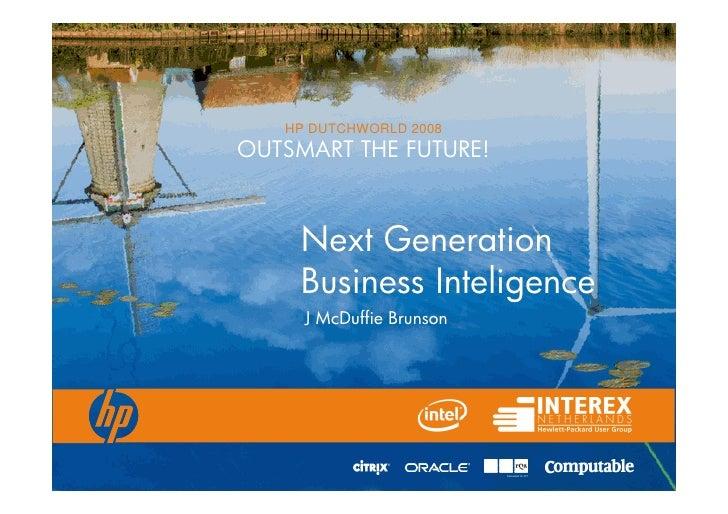 HP DUTCHWORLD 2008 OUTSMART THE FUTURE!         Next Generation      Business Inteligence      J McDuffie Brunson