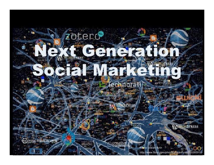 Next Generation Social Marketing               Photo: ocean.flynn            http://www.flickr.com/photos/oceanflynn/31538...