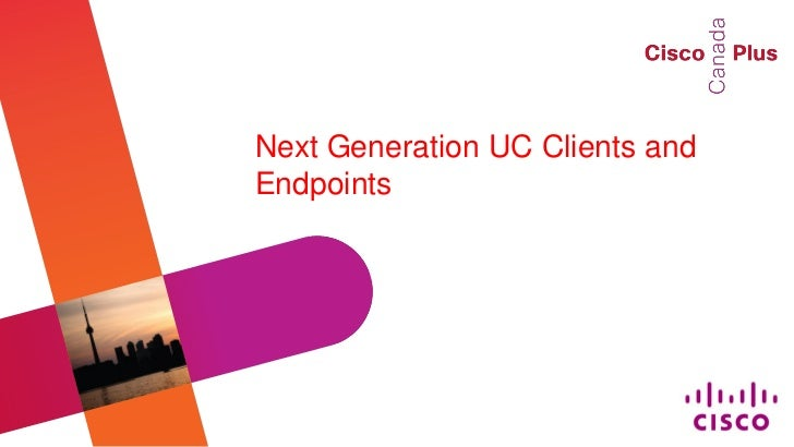 Next Generation UC Clients andEndpoints