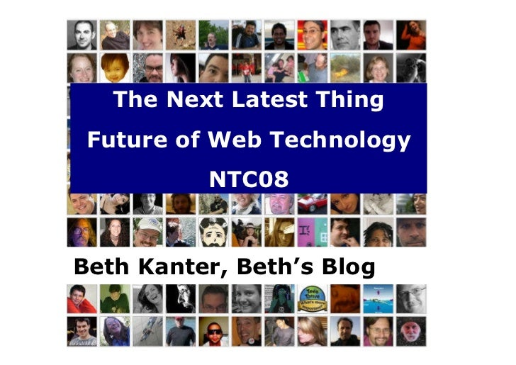 The Next Latest Thing  Future of Web Technology           NTC08   Beth Kanter, Beth's Blog