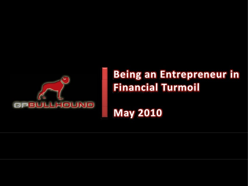 Being an Entrepreneur in  Financial Turmoil   May 2010