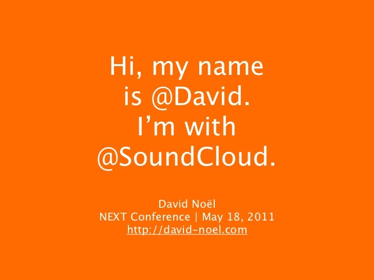 Hi, my name  is @David.    I'm with@SoundCloud.          David NoëlNEXT Conference | May 18, 2011    http://david-noel.com