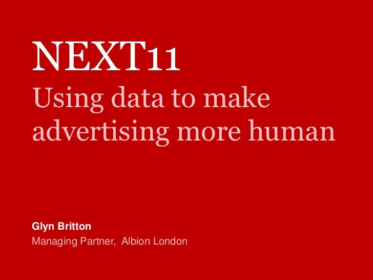 NEXT11Using data to make advertising more human<br />Glyn Britton<br />Managing Partner,  Albion London<br />