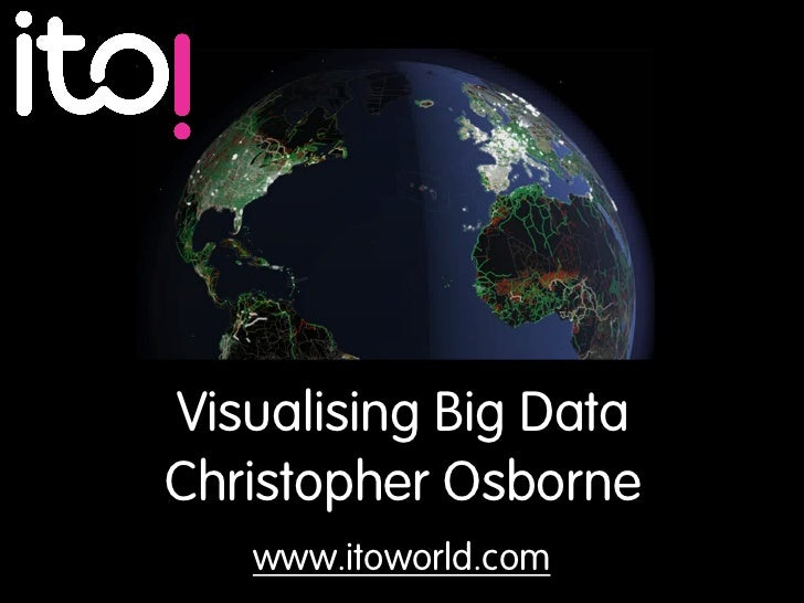 Visualising Big DataChristopher Osborne   www.itoworld.com