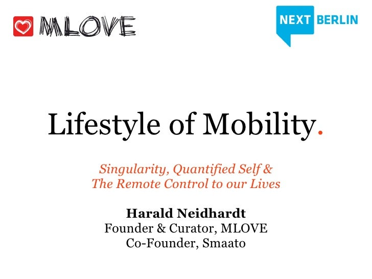 Lifestyle of Mobility.    Singularity, Quantified Self &   The Remote Control to our Lives        Harald Neidhardt     Fou...