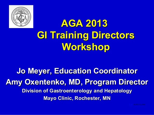 AGA 2013        GI Training Directors             Workshop  Jo Meyer, Education CoordinatorAmy Oxentenko, MD, Program Dire...