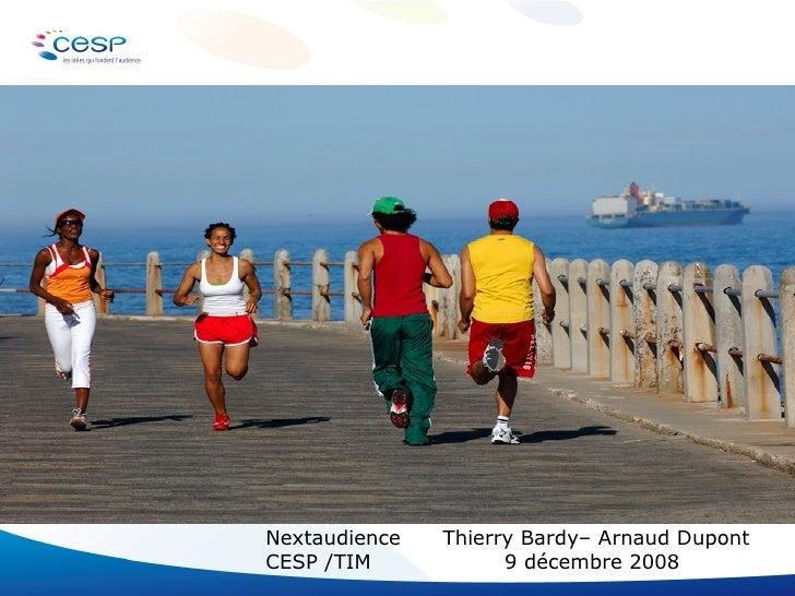 Nextaudience Bardy Thierry – Dupont Arnaud  TIM /CESP  9 décembre 2008  Nextaudience  Thierry Bardy– Arnaud Dupont CESP /T...