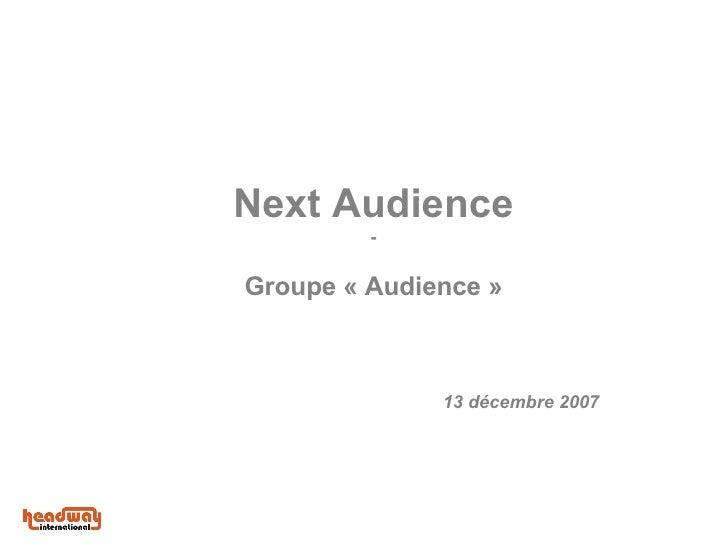 Next Audience - Groupe «Audience» 13 décembre 2 007